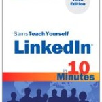 Sams Teach Yourself LinkedIn in 10 Minutes (Third Edition) Now Available