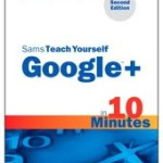 Second Edition of Sams Teach Yourself Google+ in 10 Minutes