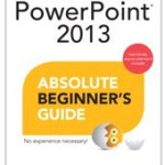 PowerPoint 2013 Absolute Beginner's Guide Now Available